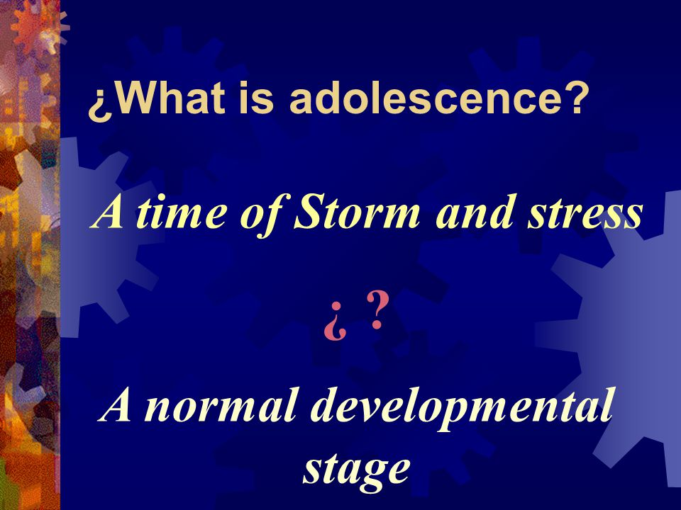 ¿What is adolescence A time of Storm and stress ¿ A normal developmental stage