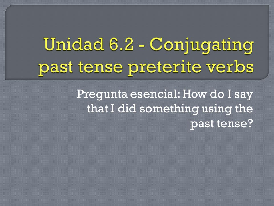 Pregunta esencial: How do I say that I did something using the past tense