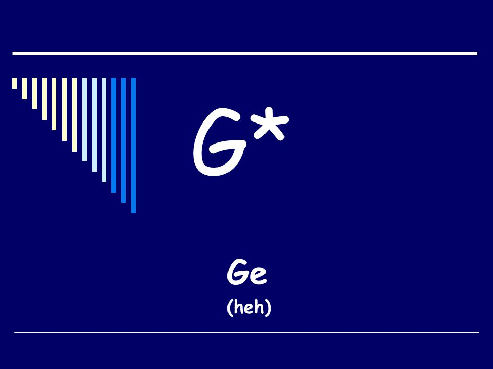 G* Ge (heh)