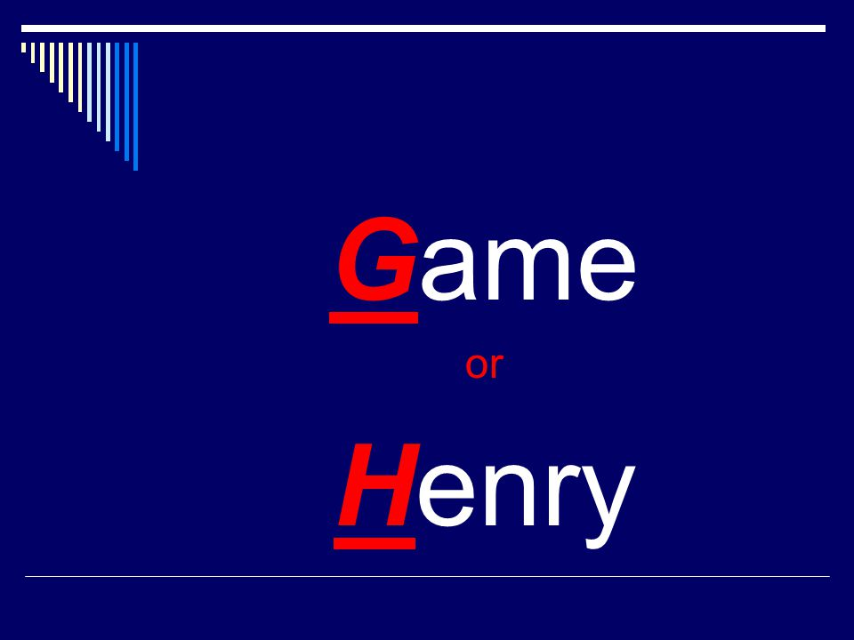 Game or Henry