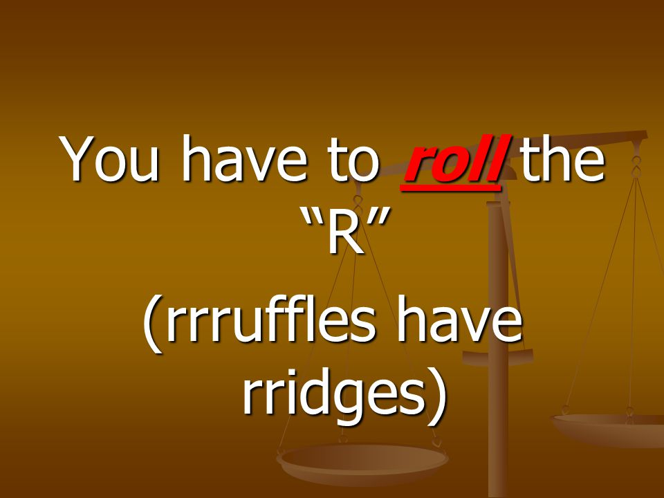 """You have to roll the """"R"""" (rrruffles have rridges)"""