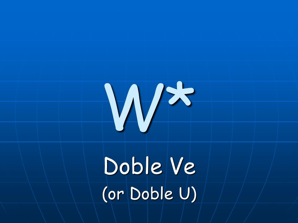 W* Doble Ve (or Doble U)