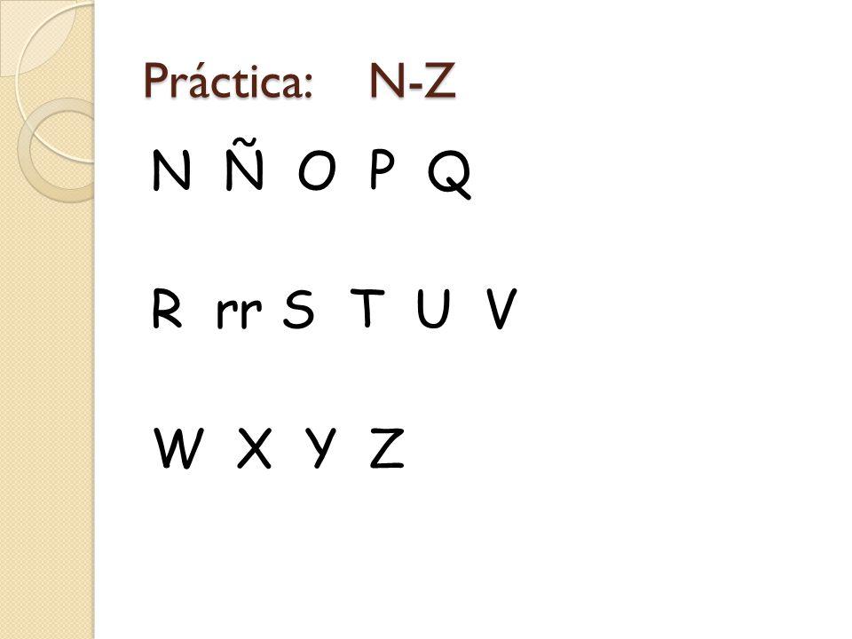 Práctica: N-Z N Ñ O P Q R rr S T U V W X Y Z