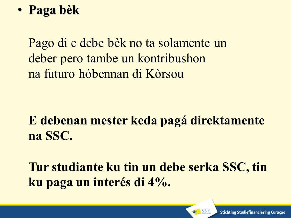 Paga bèk Paga bèk Pago di e debe bèk no ta solamente un deber pero tambe un kontribushon na futuro hóbennan di Kòrsou E debenan mester keda pagá direktamente na SSC.