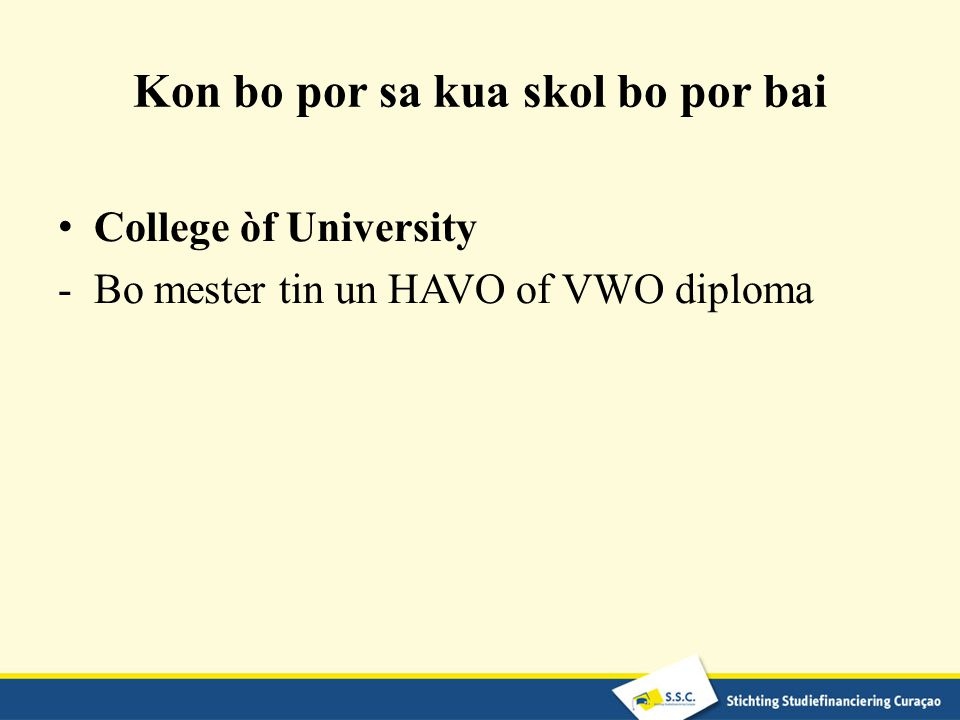 Kon bo por sa kua skol bo por bai College òf University -Bo mester tin un HAVO of VWO diploma
