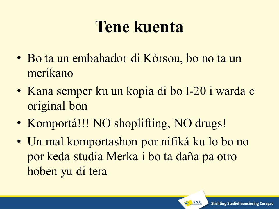Tene kuenta Bo ta un embahador di Kòrsou, bo no ta un merikano Kana semper ku un kopia di bo I-20 i warda e original bon Komportá!!.