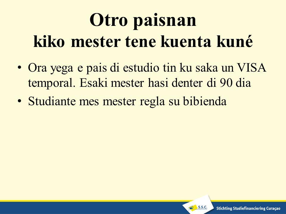Otro paisnan kiko mester tene kuenta kuné Ora yega e pais di estudio tin ku saka un VISA temporal.