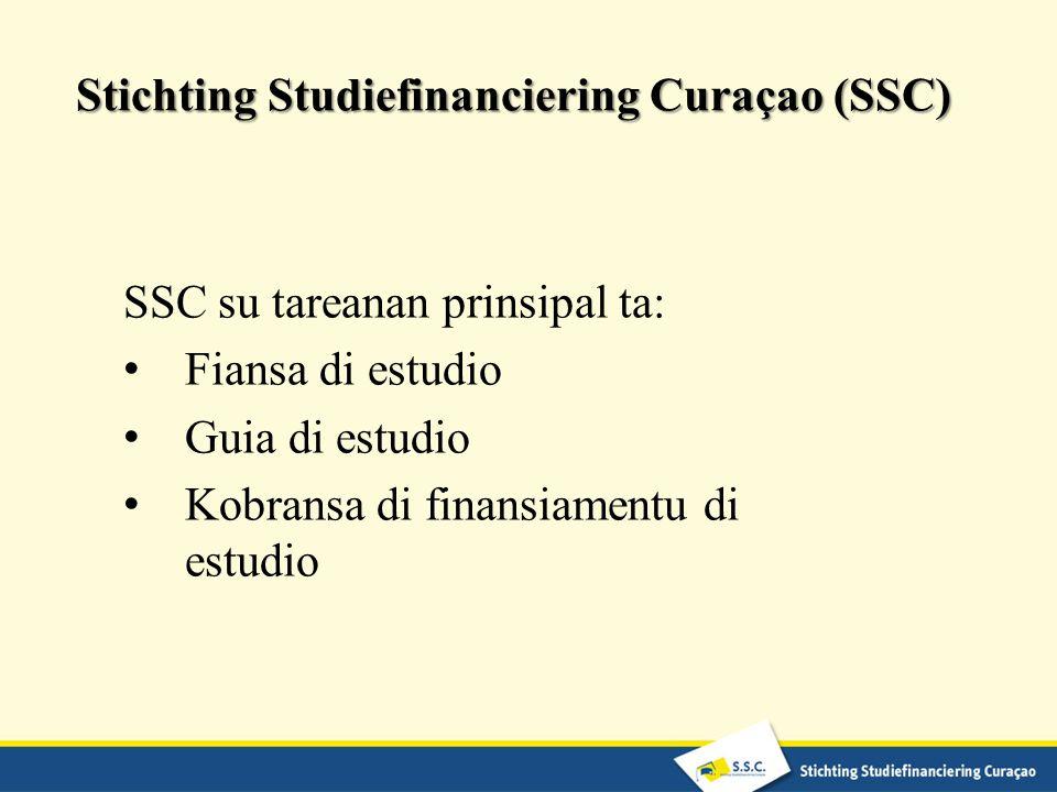 Stichting Studiefinanciering Curaçao (SSC) SSC su tareanan prinsipal ta: Fiansa di estudio Guia di estudio Kobransa di finansiamentu di estudio
