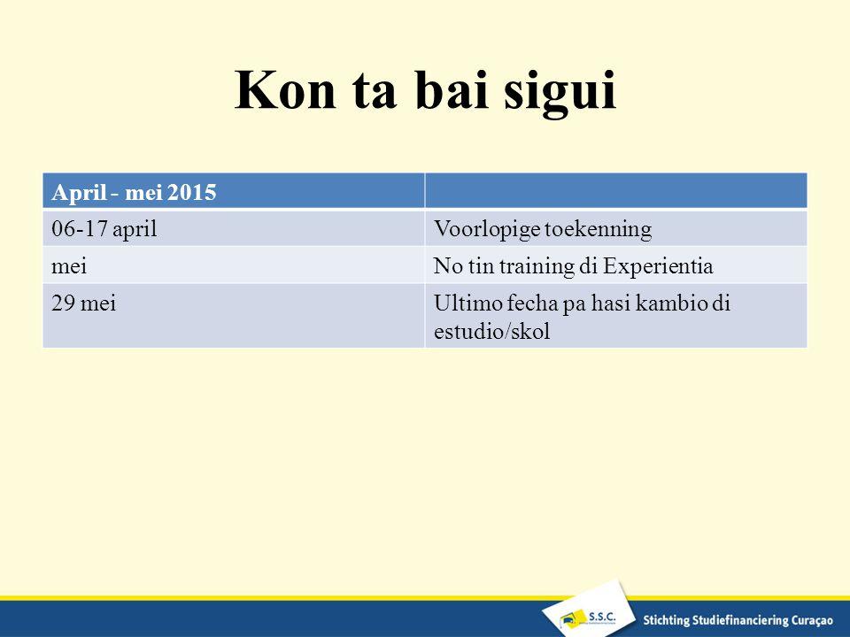 Kon ta bai sigui April - mei 2015 06-17 aprilVoorlopige toekenning meiNo tin training di Experientia 29 meiUltimo fecha pa hasi kambio di estudio/skol