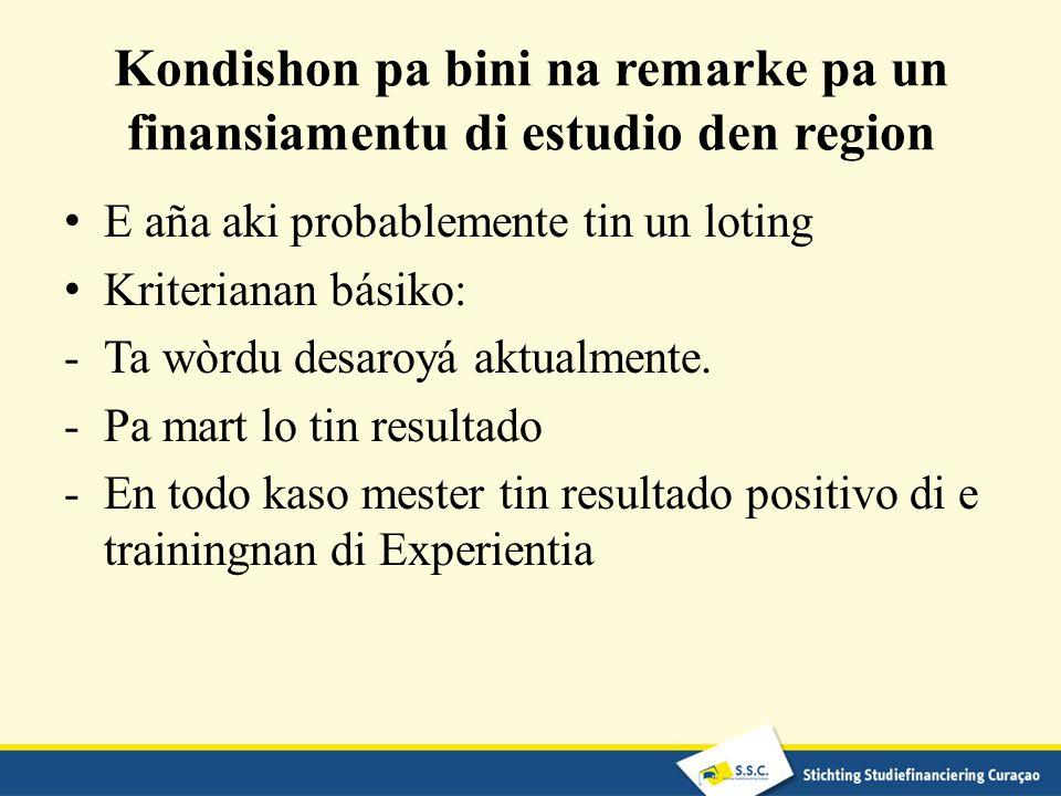 Kondishon pa bini na remarke pa un finansiamentu di estudio den region E aña aki probablemente tin un loting Kriterianan básiko: -Ta wòrdu desaroyá aktualmente.