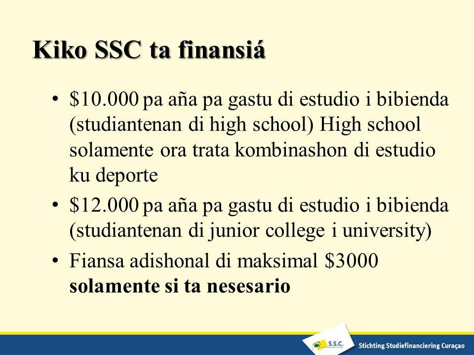 Kiko SSC ta finansiá $10.000 pa aña pa gastu di estudio i bibienda (studiantenan di high school) High school solamente ora trata kombinashon di estudio ku deporte $12.000 pa aña pa gastu di estudio i bibienda (studiantenan di junior college i university) Fiansa adishonal di maksimal $3000 solamente si ta nesesario