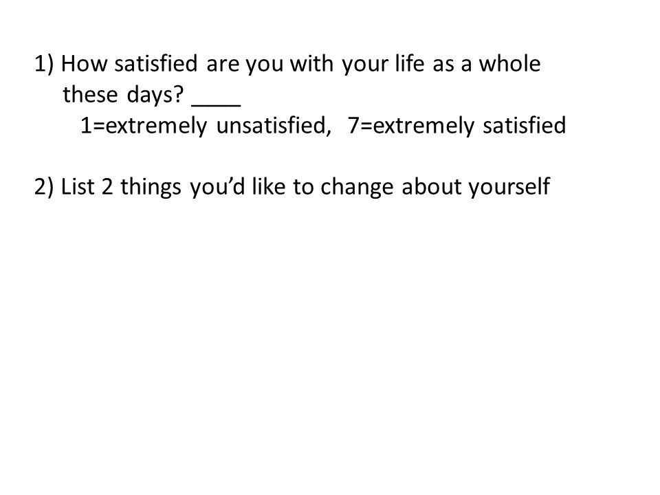 1) How satisfied are you with your life as a whole these days.