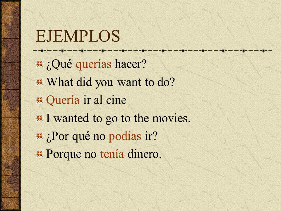 EJEMPLOS ¿Qué querías hacer.What did you want to do.