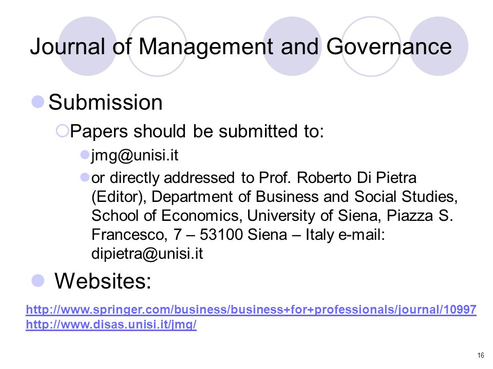 16 Journal of Management and Governance Submission  Papers should be submitted to: jmg@unisi.it or directly addressed to Prof.