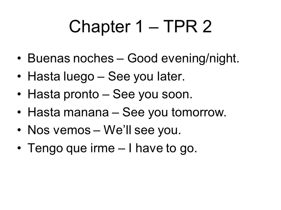 Chapter 1 – TPR 2 Buenas noches – Good evening/night.