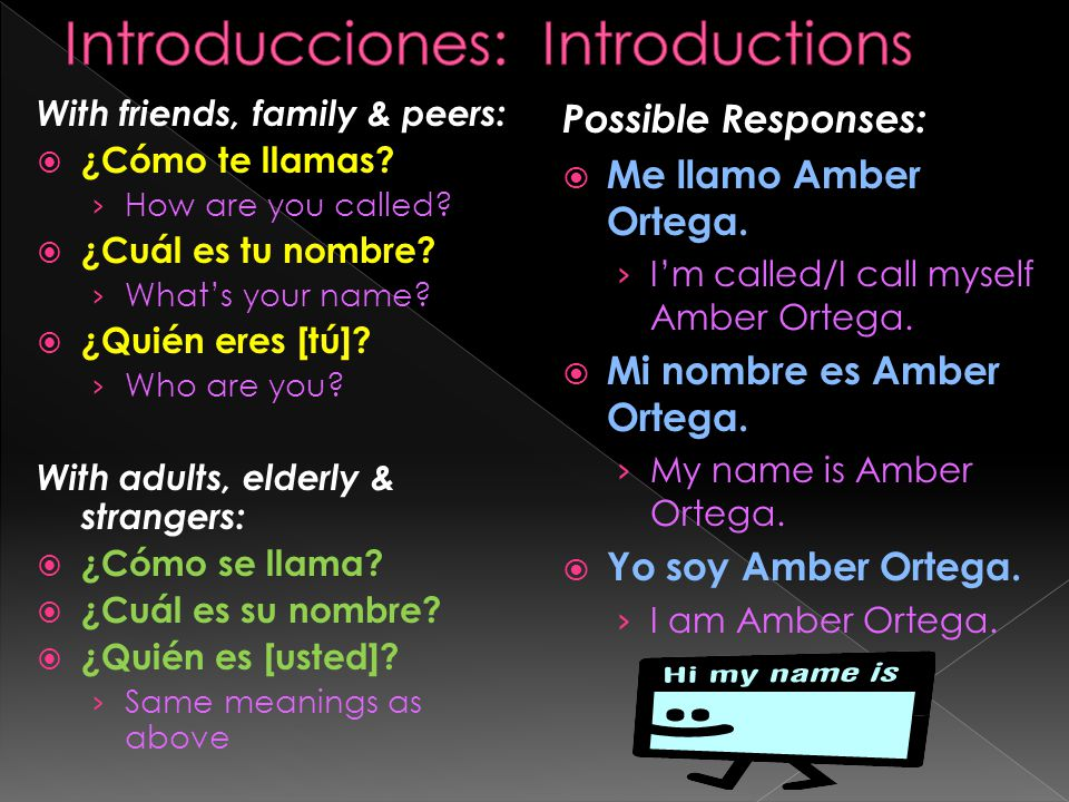 With friends, family & peers:  ¿Cómo te llamas. › How are you called.