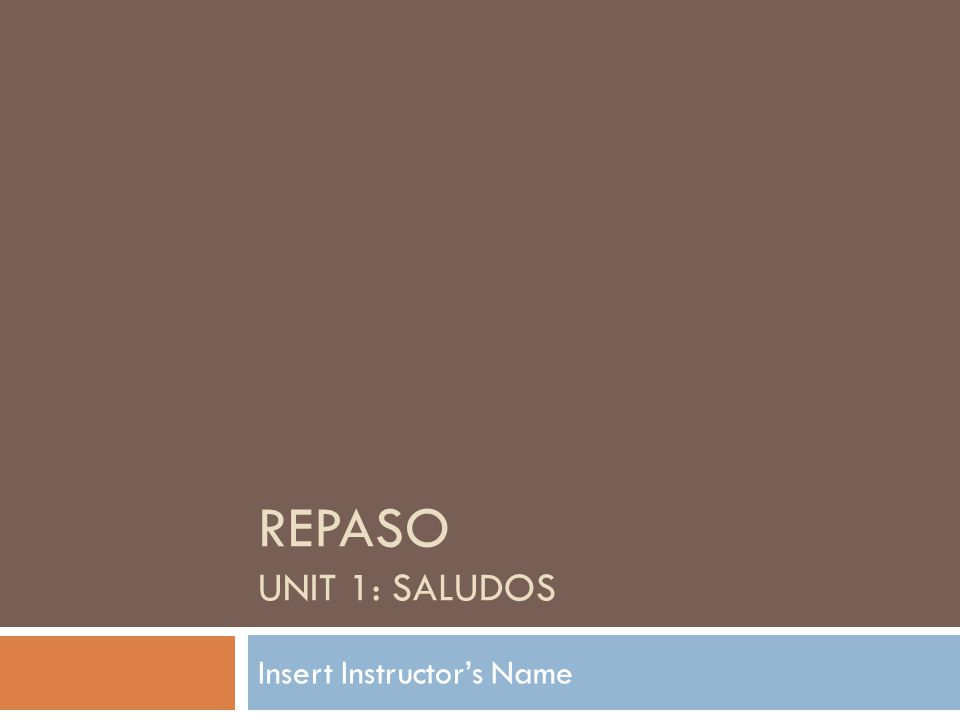 REPASO UNIT 1: SALUDOS Insert Instructor's Name