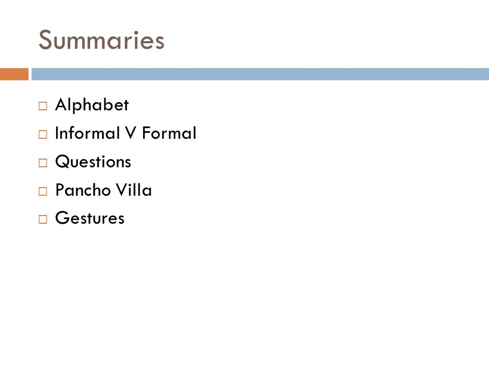Summaries  Alphabet  Informal V Formal  Questions  Pancho Villa  Gestures