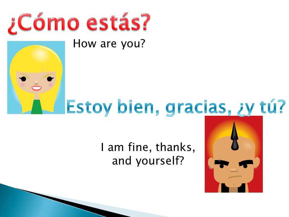 How are you? I am fine, thanks, and yourself?