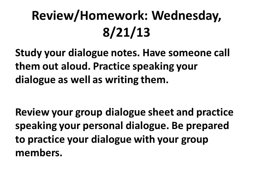 Review/Homework: Wednesday, 8/21/13 Study your dialogue notes.