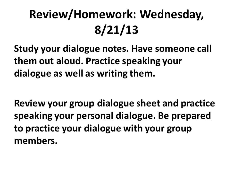 Review/Homework: Wednesday, 8/21/13 Study your dialogue notes.