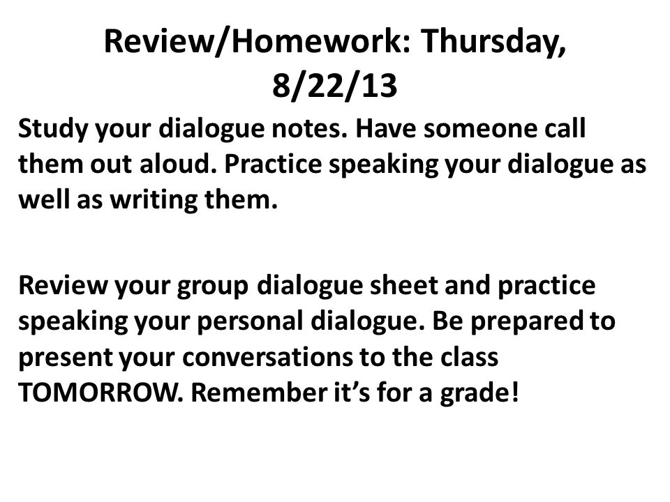 Review/Homework: Thursday, 8/22/13 Study your dialogue notes.