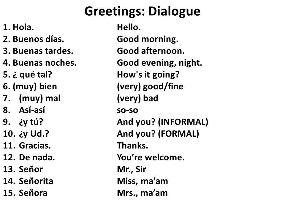 Greetings: Dialogue 1. Hola.Hello. 2. Buenos días.Good morning.