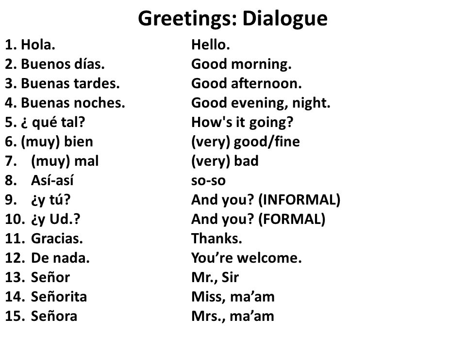 Greetings: Dialogue 1. Hola.Hello. 2. Buenos días.Good morning.