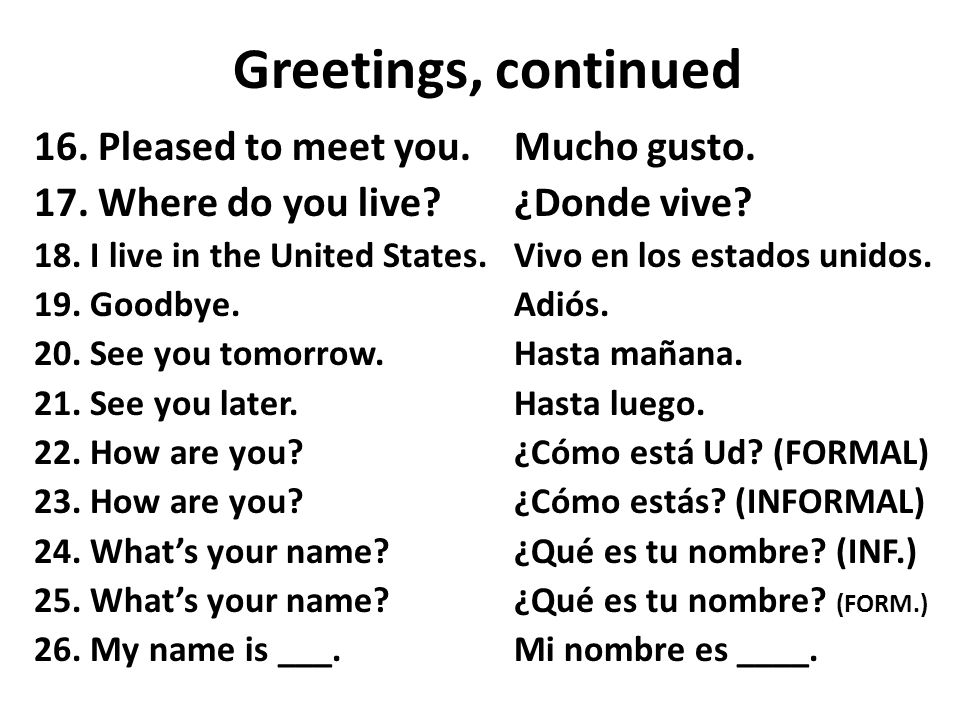 Greetings, continued 16. Pleased to meet you.Mucho gusto.