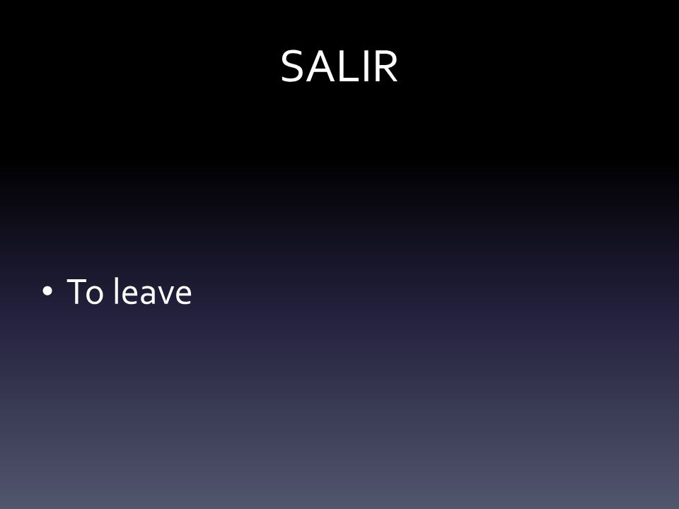 SALIR To leave