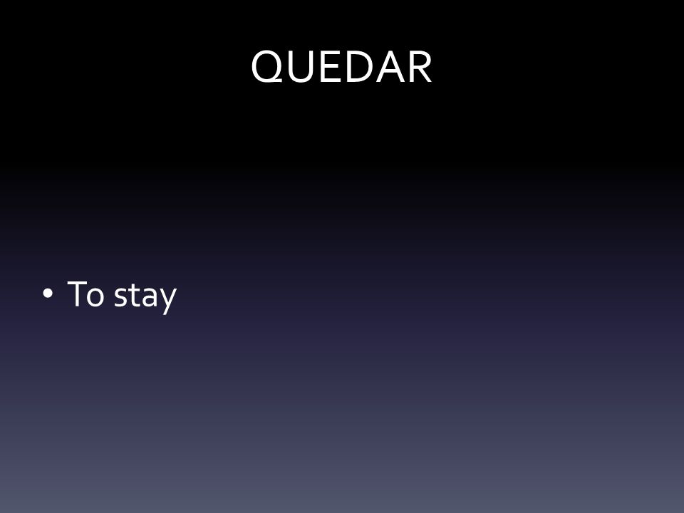 QUEDAR To stay