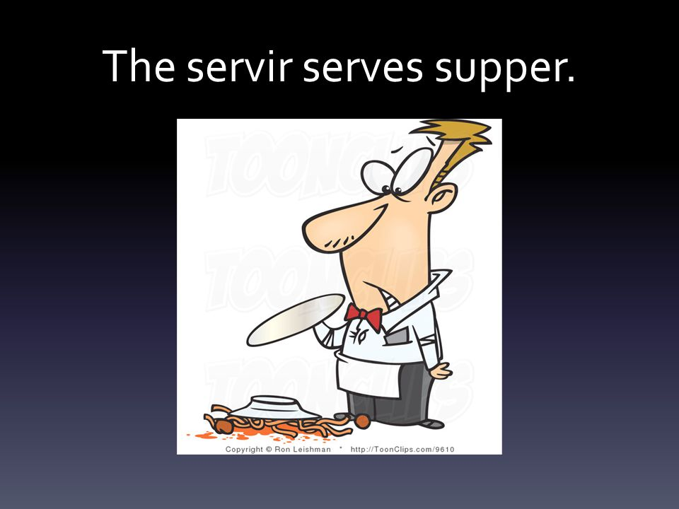 The servir serves supper.