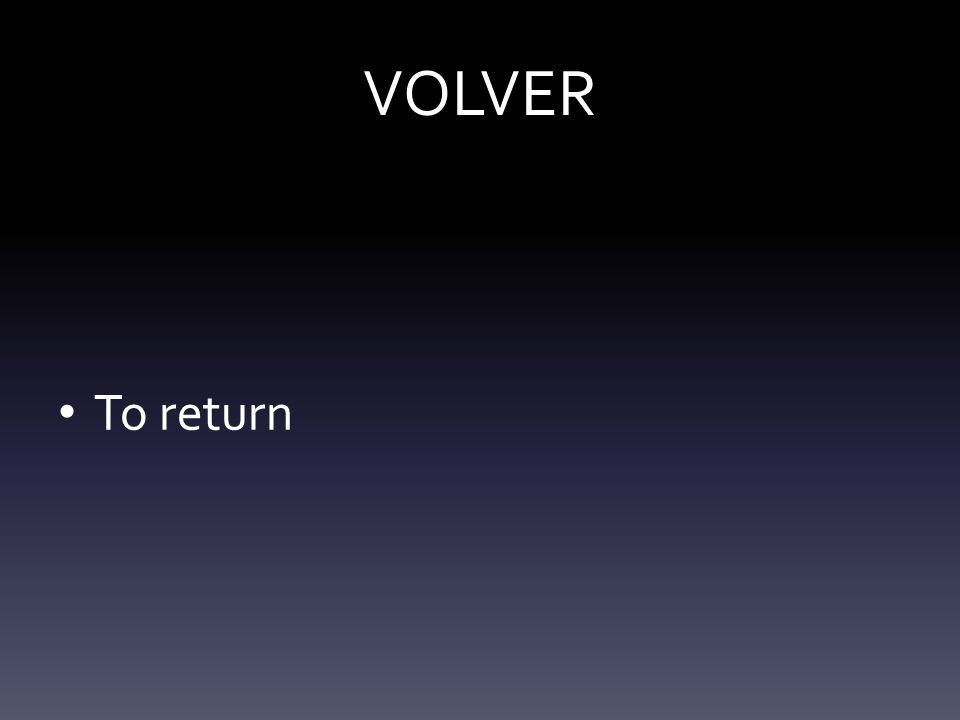 VOLVER To return