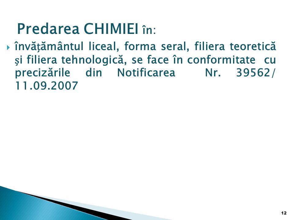 Predarea CHIMIEI în:  învăământul liceal, forma seral, filiera teoretică i filiera tehnologică, se face în conformitate cu precizările din Notificarea Nr.