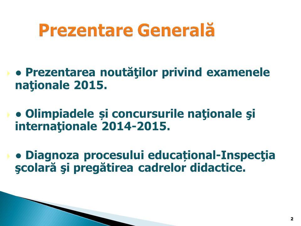  ● Prezentarea noutăţilor privind examenele naţionale 2015.