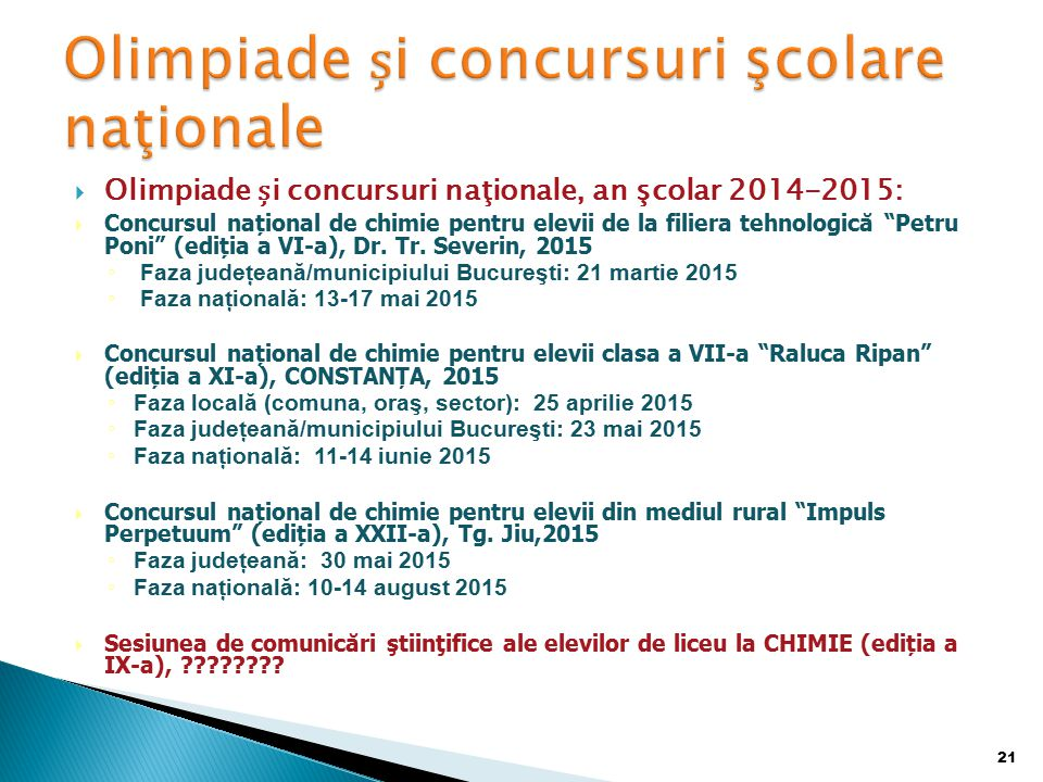  Olimpiade i concursuri naţionale, an şcolar 2014-2015:  Concursul național de chimie pentru elevii de la filiera tehnologică Petru Poni (ediția a VI-a), Dr.