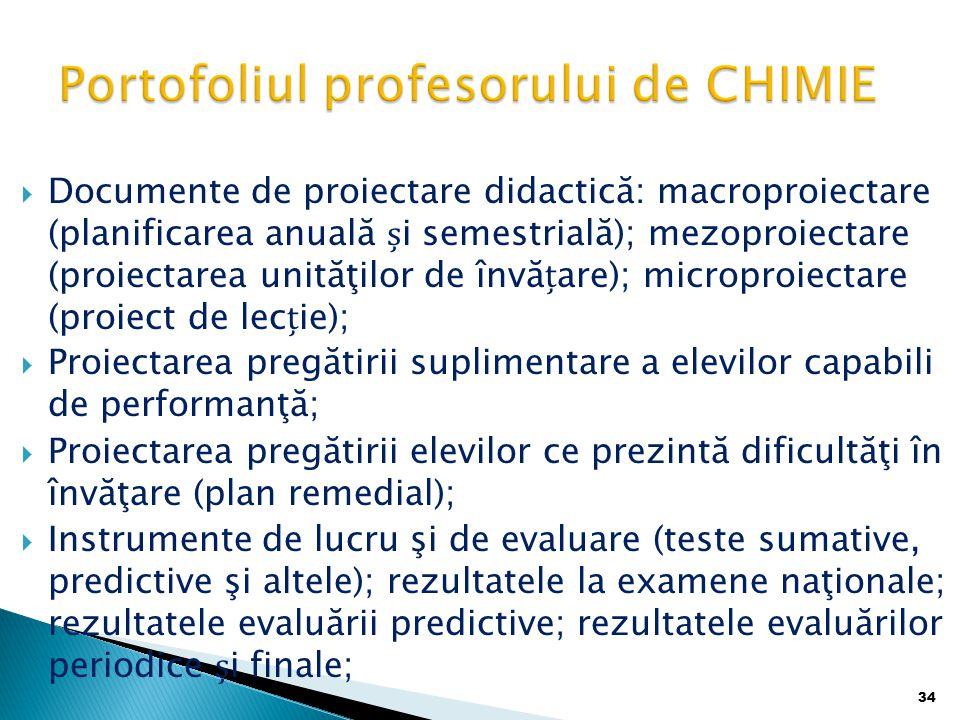  Documente de proiectare didactică: macroproiectare (planificarea anuală i semestrială); mezoproiectare (proiectarea unităţilor de învăare); microproiectare (proiect de lecie);  Proiectarea pregătirii suplimentare a elevilor capabili de performanţă;  Proiectarea pregătirii elevilor ce prezintă dificultăţi în învăţare (plan remedial);  Instrumente de lucru şi de evaluare (teste sumative, predictive şi altele); rezultatele la examene naţionale; rezultatele evaluării predictive; rezultatele evaluărilor periodice i finale; 34