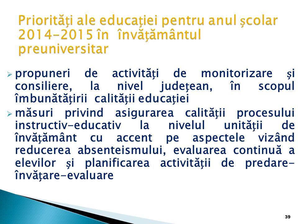  propuneri de activităi de monitorizare i consiliere, la nivel judeean, în scopul îmbunătăirii calităii educaiei  măsuri privind asigurarea calităii procesului instructiv-educativ la nivelul unităii de învăământ cu accent pe aspectele vizând reducerea absenteismului, evaluarea continuă a elevilor i planificarea activităii de predare- învăare-evaluare 39