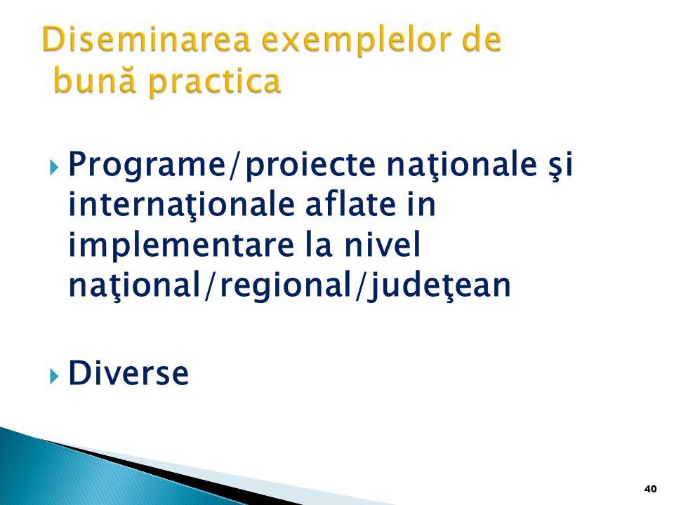  Programe/proiecte naţionale şi internaţionale aflate in implementare la nivel naţional/regional/judeţean  Diverse 40