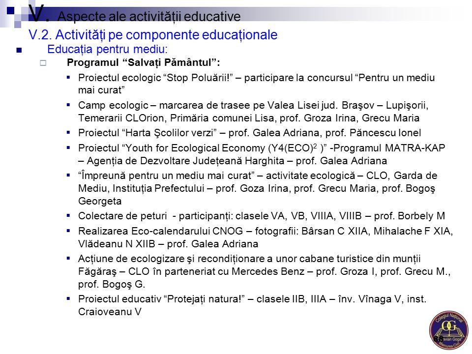 """V. Aspecte ale activităţii educative V.2. Activităţi pe componente educaţionale Educaţia pentru mediu:  Programul """"Salvaţi Pământul"""":  Proiectul eco"""
