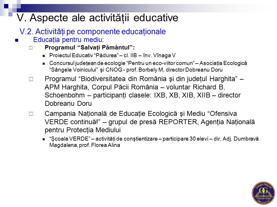 """V. Aspecte ale activităţii educative V.2. Activităţi pe componente educaţionale Educaţia pentru mediu:  Programul """"Salvaţi Pământul"""": Proiectul Educa"""