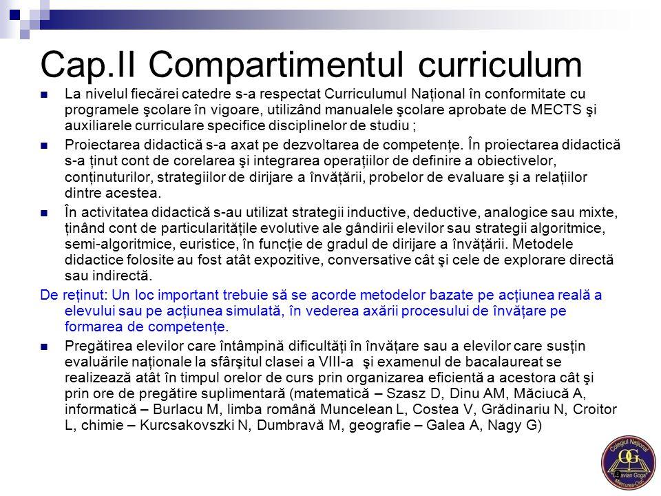 Cap.II Compartimentul curriculum La nivelul fiecărei catedre s-a respectat Curriculumul Naţional în conformitate cu programele şcolare în vigoare, uti