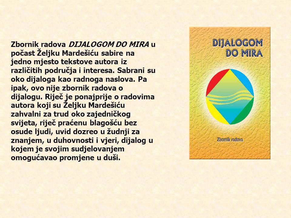 Zbornik radova DIJALOGOM DO MIRA u počast Željku Mardešiću sabire na jedno mjesto tekstove autora iz različitih područja i interesa.