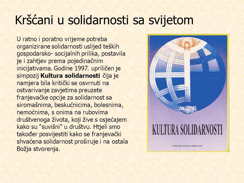 Kršćani u solidarnosti sa svijetom U ratno i poratno vrijeme potreba organizirane solidarnosti uslijed teških gospodarsko- socijalnih prilika, postavila je i zahtjev prema pojedinačnim inicijativama.