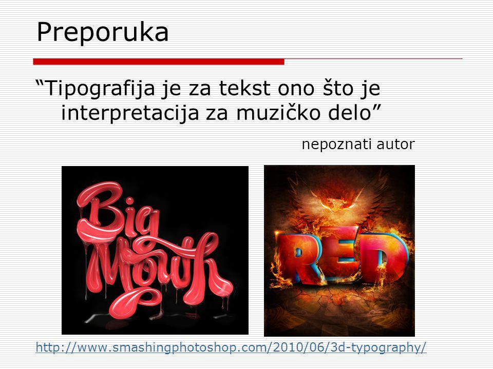 Preporuka Tipografija je za tekst ono što je interpretacija za muzičko delo nepoznati autor http://www.smashingphotoshop.com/2010/06/3d-typography/