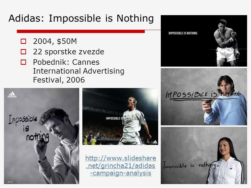 Adidas: Impossible is Nothing  2004, $50M  22 sporstke zvezde  Pobednik: Cannes International Advertising Festival, 2006 http://www.slideshare.net/grincha21/adidas -campaign-analysis