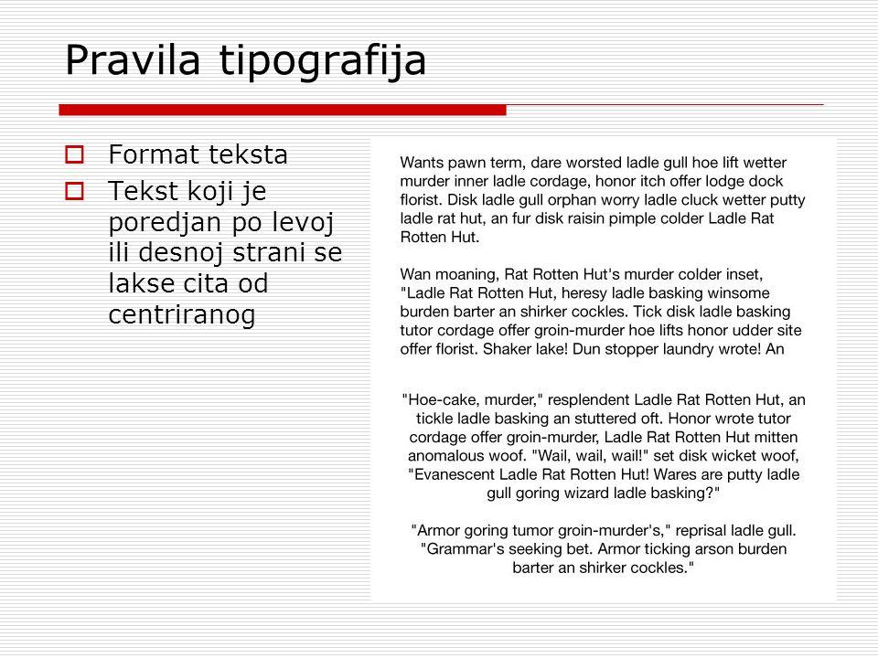 Pravila tipografija  Format teksta  Tekst koji je poredjan po levoj ili desnoj strani se lakse cita od centriranog