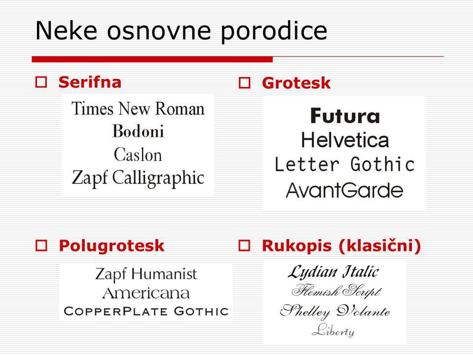 Neke osnovne porodice  Serifna  Polugrotesk  Grotesk  Rukopis (klasični)