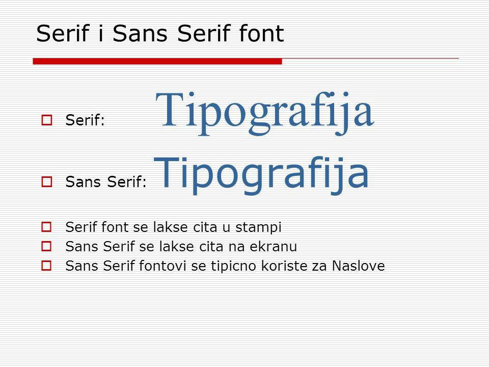Serif i Sans Serif font  Serif: Tipografija  Sans Serif: Tipografija  Serif font se lakse cita u stampi  Sans Serif se lakse cita na ekranu  Sans Serif fontovi se tipicno koriste za Naslove