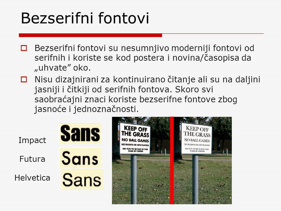 """Bezserifni fontovi  Bezserifni fontovi su nesumnjivo moderniji fontovi od serifnih i koriste se kod postera i novina/časopisa da """"uhvate oko."""